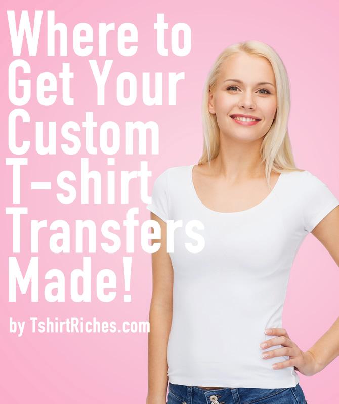 Where to get custom t shirt transfers made tshirt riches for Custom t shirt transfers